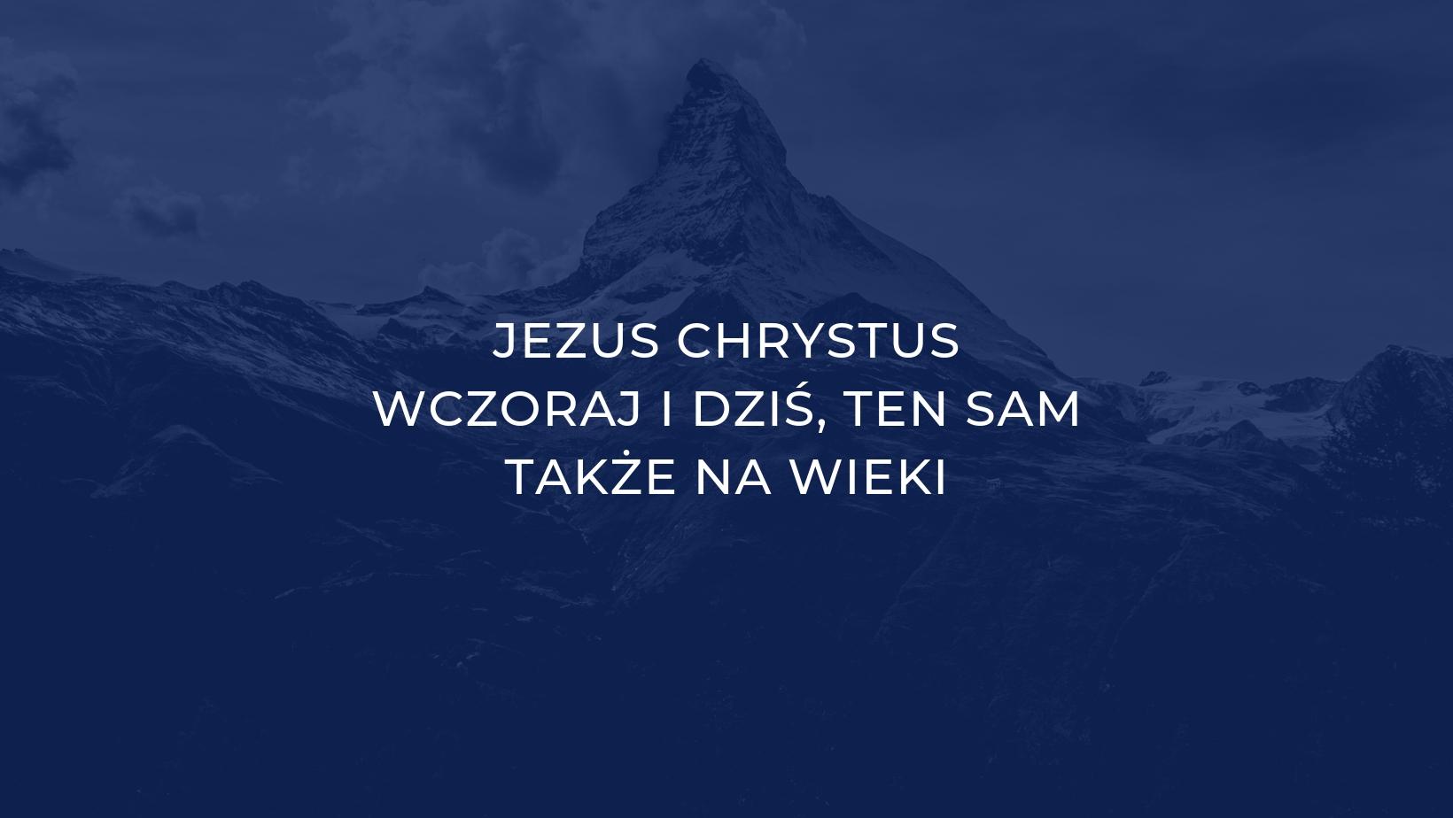 Jezus Chrystus Wczoraj Dziś Ten Sam I na Wieki fb